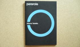 Alberto Tadiello, perarolo09, 30 pp., 10,5 x 15 cm, Fondazione Claudio Buziol, Venice, 2009