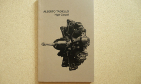 Alberto Tadiello, High gospel, 80 pp., 12 x 18 cm, Mousse Publishing, Milano, 2012